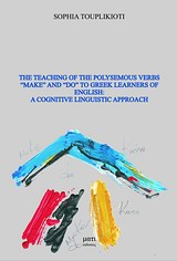 "The Teaching of the Polysemous Verbs ""Make"" and ""Do"" to Greek Learners of English: A Cognitive Linguistic Approach"
